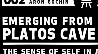 002 feat. ARON GOCHIN | Emerging from Plato's Cave: The Sense of Self in a Globalizing Society